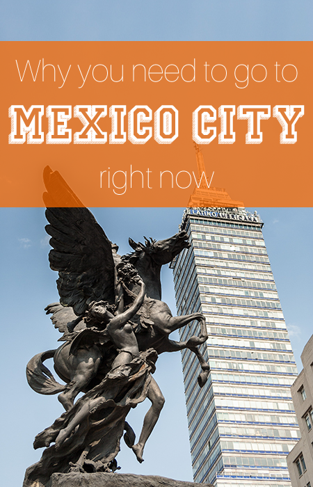 why-you-need-to-go-to-mexico-city-right-now